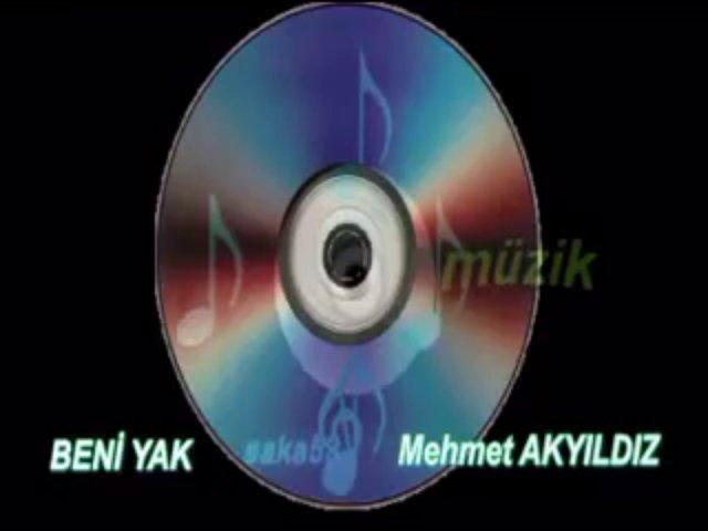 Mehmet AKYILDIZ Beni yak