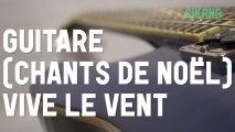 Cours de guitare : jouer le chant de noël Vive Le Vent