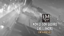 NON CI SONO GUERRE... CHE L'AMORE   (LM VideoClips)