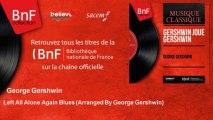 George Gershwin - Left All Alone Again Blues - Arranged By George Gershwin