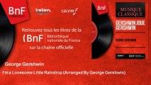 George Gershwin - I'm a Lonesome Little Raindrop - Arranged By George Gershwin