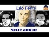 Léo Ferré - Notre amour (HD) Officiel Seniors Musik