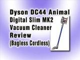 Dyson DC44 Animal Digital Slim MK2 Vacuum Cleaner Review : Best Cordless Bagless Stick Vacuum Reviews