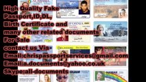 HIGH QUALITY FAKE ID , PASSPORT , DRIVERS LICENSE , BIRTH CERTIFICATE  ,DIPLOMAS e.t.c