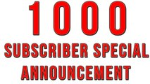 1K SUBSCRIBER SPECIAL ANNOUNCEMENT