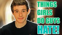 THINGS GIRLS DO THAT GUYS HATE!