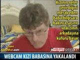 Webcam'de Soyunan Kız Babasına Yakalandı :)