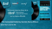 The Cannonball Adderley Quintet, Nancy Wilson - Save Your Love for Me