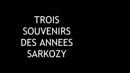 TROIS SOUVENIRS DES ANNÉES SARKOZY