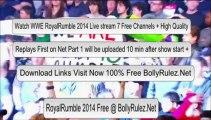 Watch WWE Royal Rumble 2014 Part 1 (HQ) Sunday Night PPV WWE Royal Rumble 2014