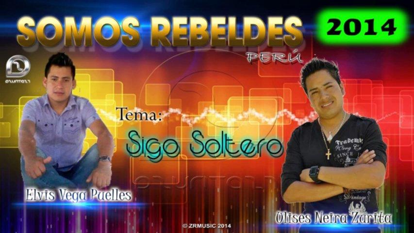 SOMOS REBELDES - SIGO SOLTERO (PRIMICIA 2014 ) ULISES NEIRA Y ELVIS VEGA video