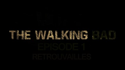 The Walking Bad #01 - Retrouvailles