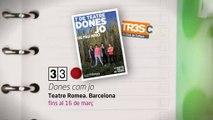 TV3 - 33 recomana - Dones com jo. T de Teatre. Teatre Romea. Barcelona