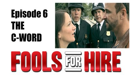 FOOLS FOR HIRE - Ep 2.6 - The C Word