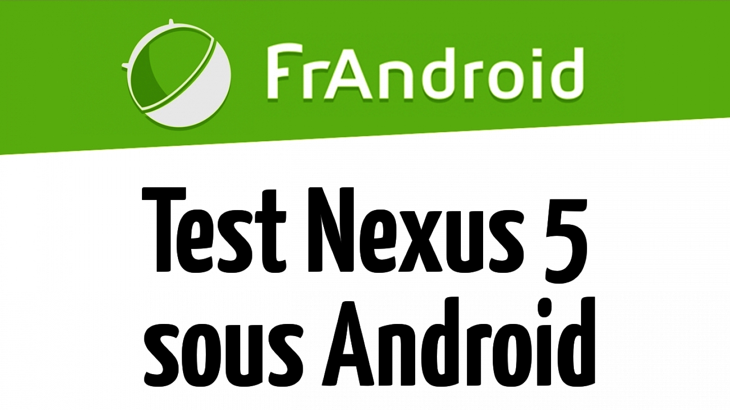 Test du Nexus 5 sous Android