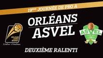 Orléans Loiret Basket / Asvel - Deuxième Ralenti
