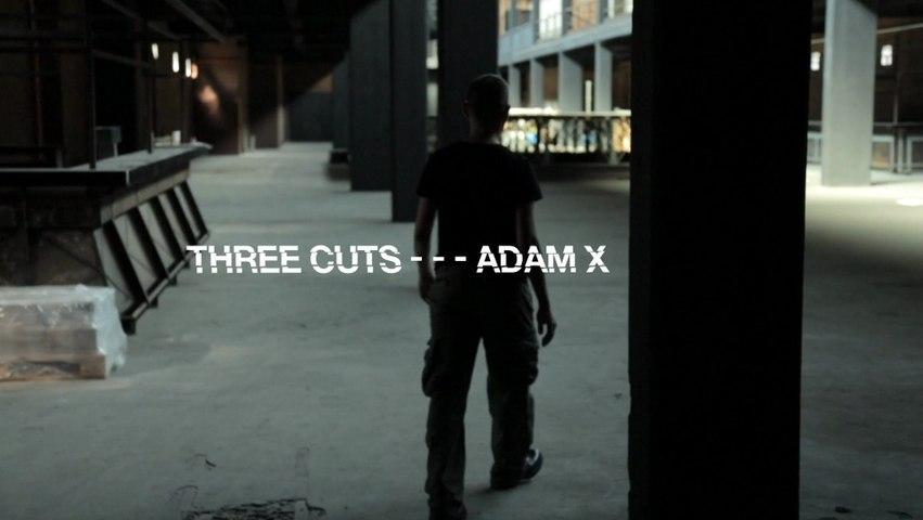 Three Cuts - - - Adam X