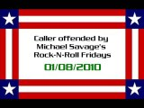 Caller offended by Michael Savage's Rock-N-Roll Fridays (aired: 01/08/2010)