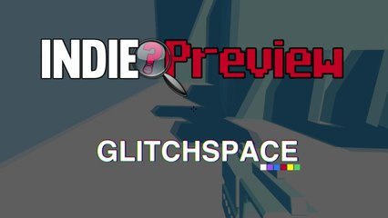 Indie Preview - Glitchspace