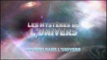 L'univers et ses Mystères S6 E7 - Un Dieu dans L'univers  HD