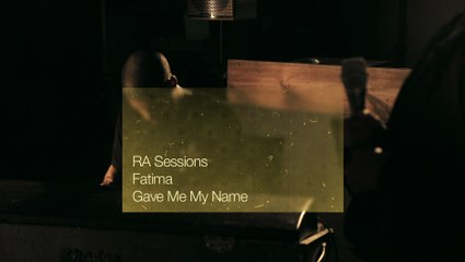 RA Sessions: Fatima - Gave Me My Name