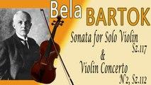 Béla  Bartók - BARTOK SONATA FOR SOLO VIOLIN, SZ. 117 & VIOLIN CONCERTO NO. 2, SZ. 112