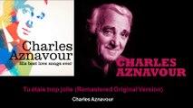 Charles Aznavour - Tu étais trop jolie