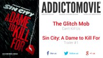 Sin City: A Dame to Kill For - Trailer #1 Music #1 (The Glitch Mob - Can't Kill Us)