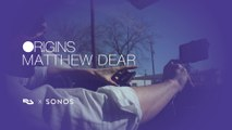SONOS ORIGINS - Matthew Dear