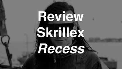 Skrillex - Recess | Review | Musique Info Service