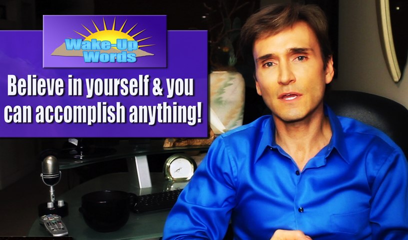 BELIEVE IN YOURSELF: John Basedow's Wake-Up Words #1