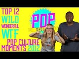 Top 12 Wild, Wonderful, and WTF Pop Culture Moments of 2012 - Popoholics Episode 16