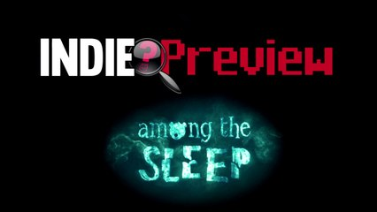 Indie Preview - Among The Sleep