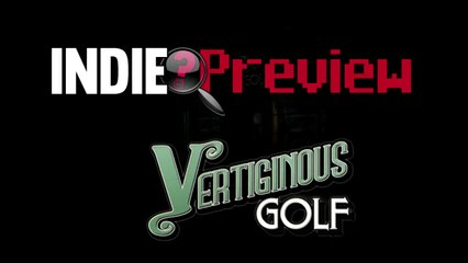 Indie Preview - Vertiginous Golf