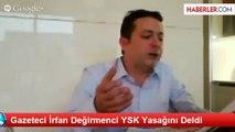Gazeteci İrfan Değirmenci YSK Yasağını Deldi