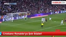 Cristiano Ronaldo'ya Şok Sözler!