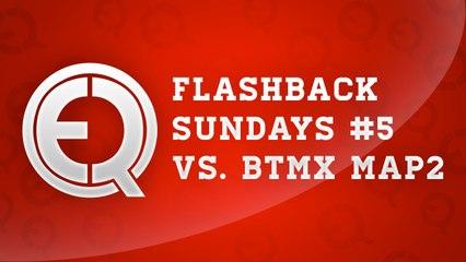 Flash back sunday episode 5  - eQ vs. BTMX map2