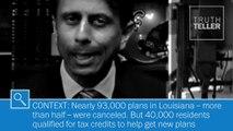 Gov. Jindal: Obamacare canceled half of plans in Louisiana | Truth Teller
