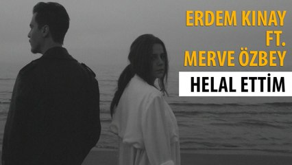 Erdem Kınay  Ft. Merve Özbey - Helal Ettim