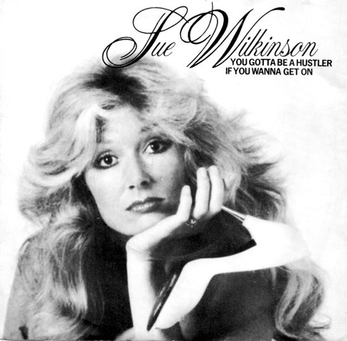 Sue Wilkinson - You Gotta Be A Hustler If You Wanna Get On