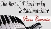 TCHAIKOWSKY & RACHMANINOV - THE BEST OF TCHAIKOVSKY & RACHMANINOV: PIANO CONCERTOS