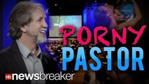 PORNY PASTOR: Mega-Church Founder Resigns After Accusations of Affairs and Porn Addiction Surface