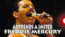 APPRENDS A IMITER FREDDIE MERCURY