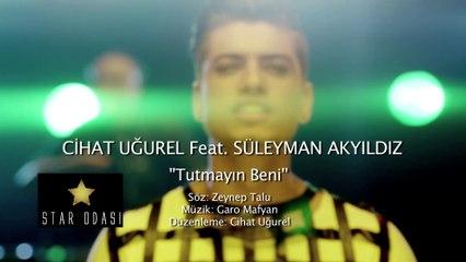 Cihat Uğurel Feat. Süleyman Akyıldız - Tutmayın Beni