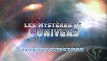 L'univers et ses Mystères S7 E5 - Un Univers Microscopique