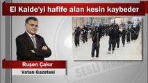 Ruşen Çakır : El Kaide'yi hafife alan kesin kaybeder