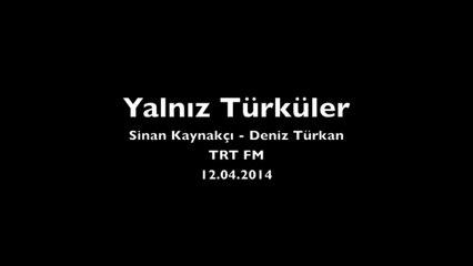 Sinan Kaynakçı - Yalnız Türküler (TRT FM, 12.04.2014)