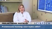 Prolaktinoma hastalığı nasıl teşhis edilir ?