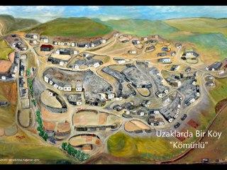 """Uzaklarda Bir Köy """"Kömürlü"""""""