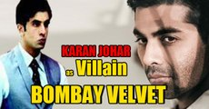Karan Johar as Villain in Bombay Velvet